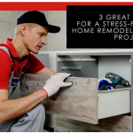 3 Great Tips for a Stress-Free Home Remodeling Project