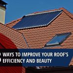 3 Ways to Improve Your Roof's Efficiency and Beauty
