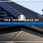 The Importance of a Properly-Installed Gutter System
