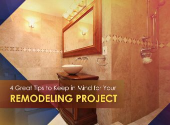4 Great Tips to Keep in Mind for Your Remodeling Project