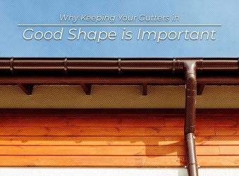Why Keeping Your Gutters in Good Shape is Important